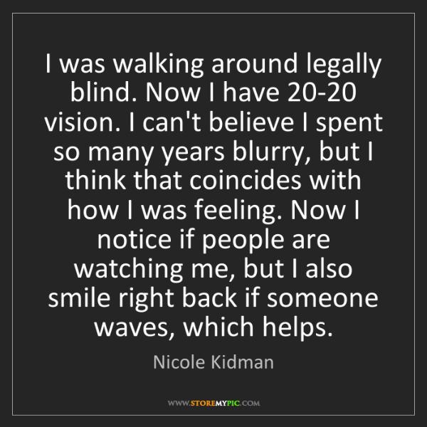 Nicole Kidman: I was walking around legally blind. Now I have 20-20...