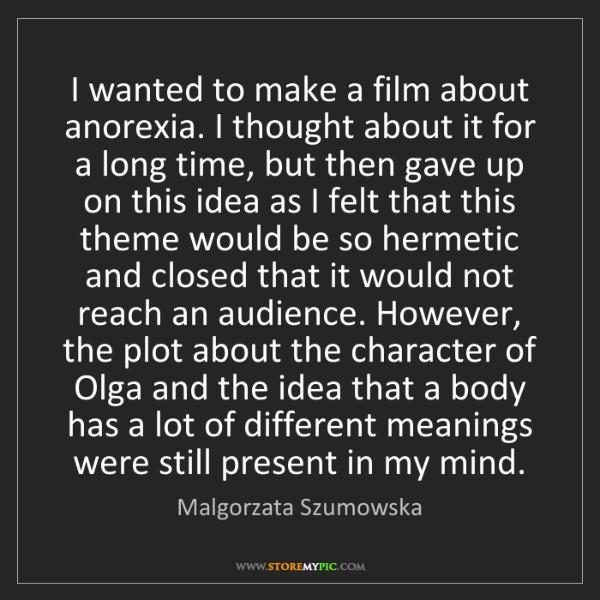 Malgorzata Szumowska: I wanted to make a film about anorexia. I thought about...