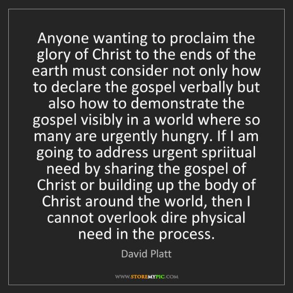 David Platt: Anyone wanting to proclaim the glory of Christ to the...