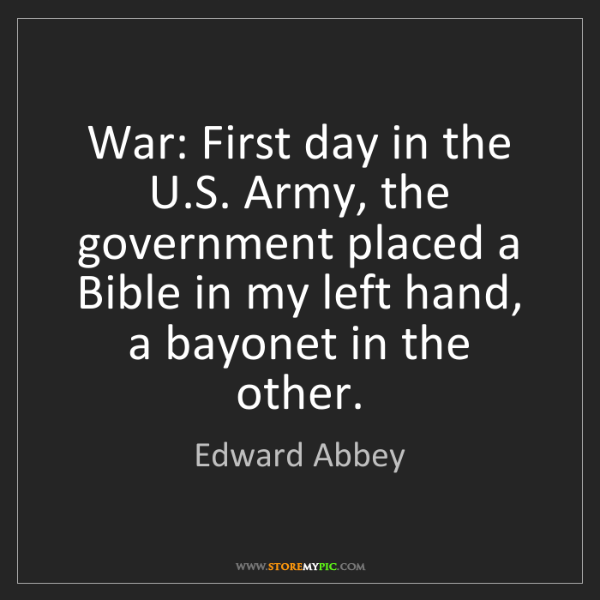 Edward Abbey: War: First day in the U.S. Army, the government placed...