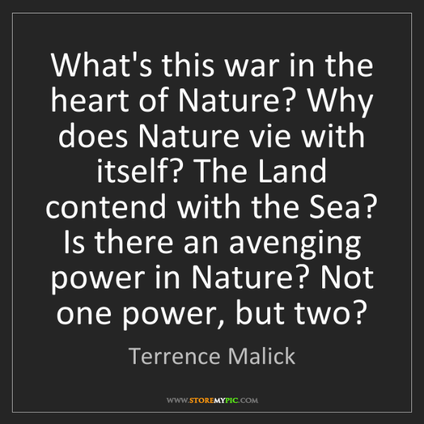 Terrence Malick: What's this war in the heart of Nature? Why does Nature...