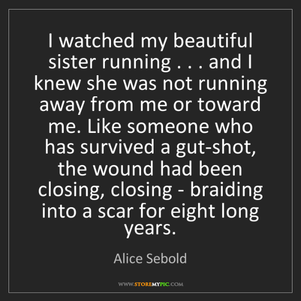 Alice Sebold: I watched my beautiful sister running . . . and I knew...