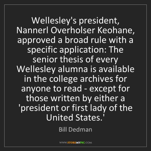 Bill Dedman: Wellesley's president, Nannerl Overholser Keohane, approved...