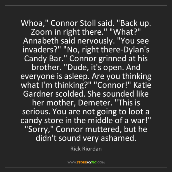 """Rick Riordan: Whoa,"""" Connor Stoll said. """"Back up. Zoom in right there.""""..."""