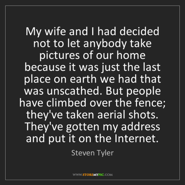 Steven Tyler: My wife and I had decided not to let anybody take pictures...
