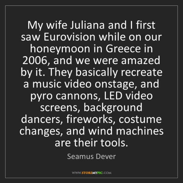 Seamus Dever: My wife Juliana and I first saw Eurovision while on our...