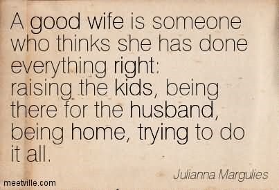 A Good Wife Is Someone Who Thinks She Has Done Everything Right