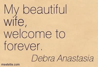My beautiful wife welcome to forever debra anastasia