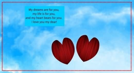 My Dream Are For You My Life Is For You And My Heart Beats For You I