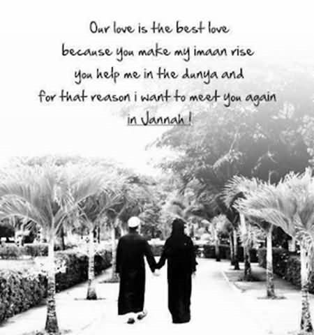 Our love is the best love because you make my imaan rise you help me in dunya