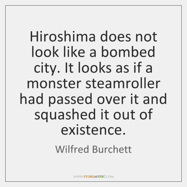 Hiroshima does not look like a bombed city. It looks as if ...