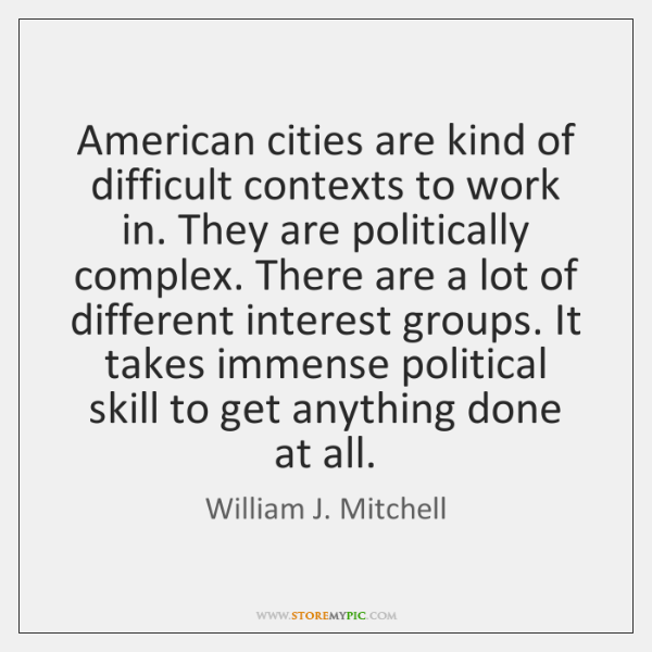 American cities are kind of difficult contexts to work in. They are ...