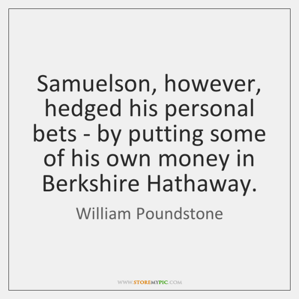 Samuelson, however, hedged his personal bets - by putting some of his ...