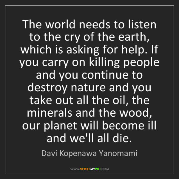 Davi Kopenawa Yanomami: The world needs to listen to the cry of the earth, which...