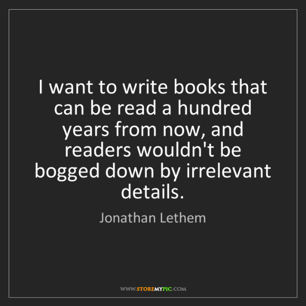 Jonathan Lethem: I want to write books that can be read a hundred years...