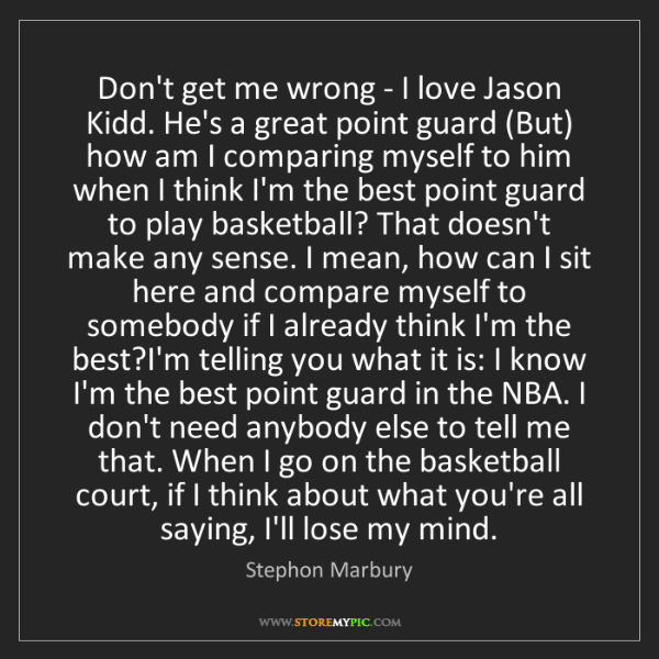Stephon Marbury: Don't get me wrong - I love Jason Kidd. He's a great...