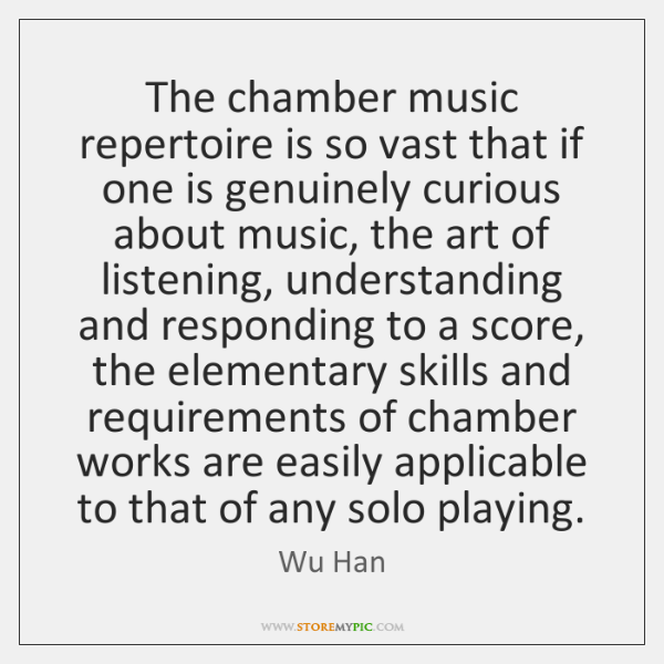 The chamber music repertoire is so vast that if one is genuinely ...