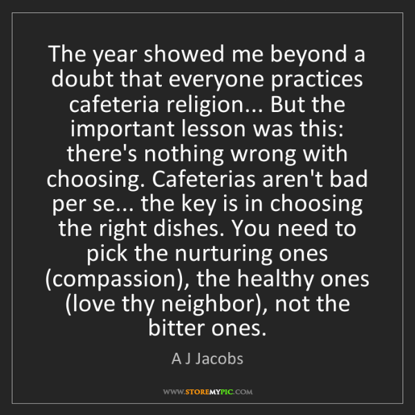 A J Jacobs: The year showed me beyond a doubt that everyone practices...