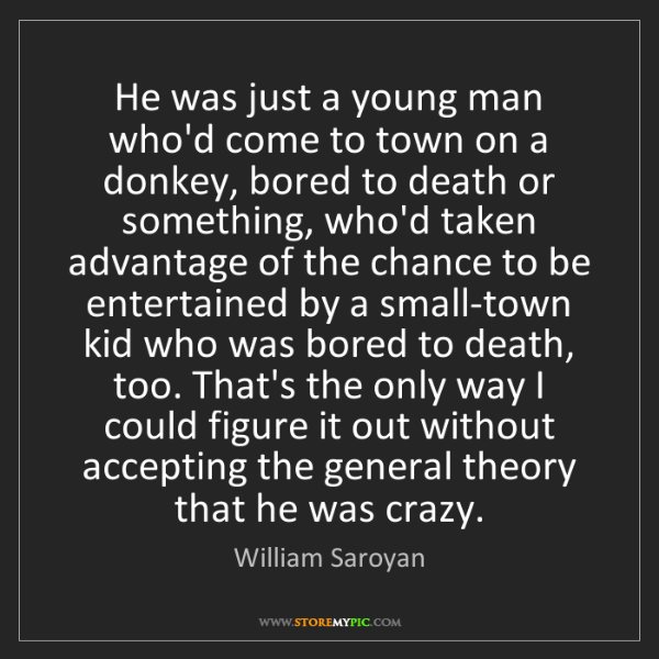 William Saroyan: He was just a young man who'd come to town on a donkey,...