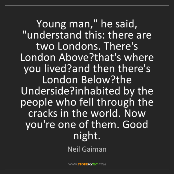 """Neil Gaiman: Young man,"""" he said, """"understand this: there are two..."""