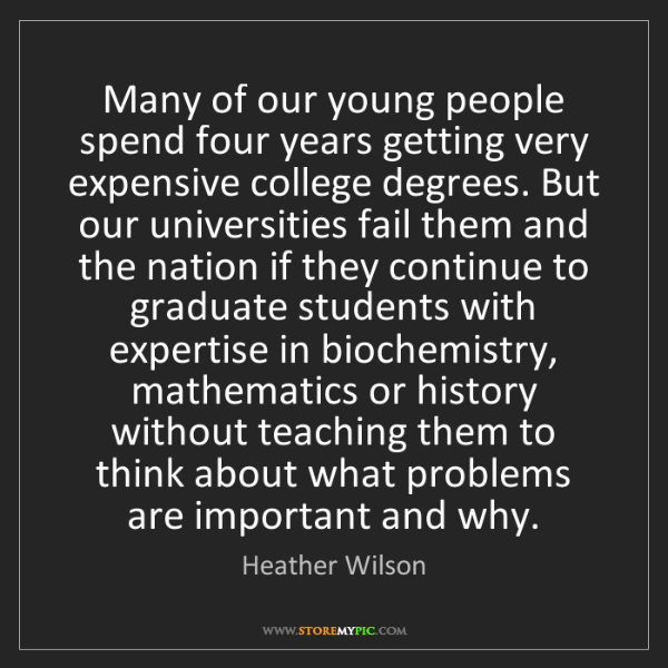 Heather Wilson: Many of our young people spend four years getting very...