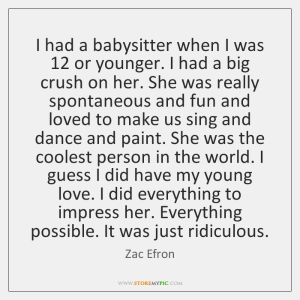 I had a babysitter when I was 12 or younger. I had a ...