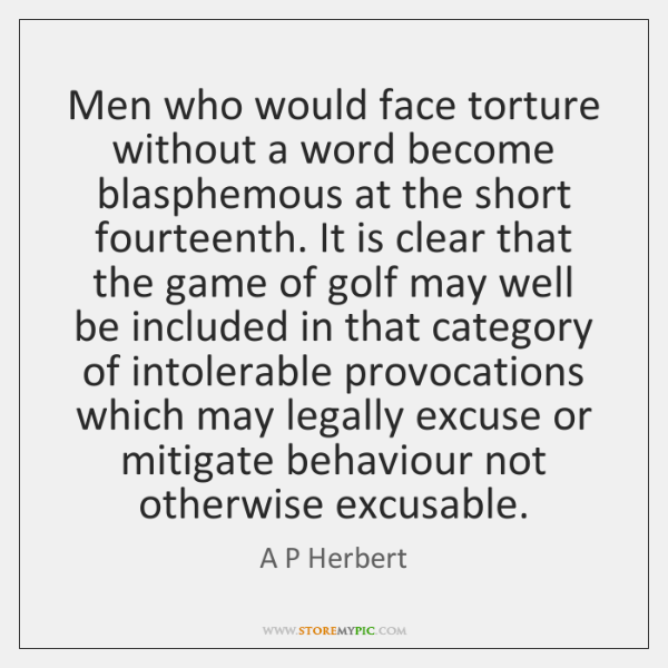 Men who would face torture without a word become blasphemous at the ...
