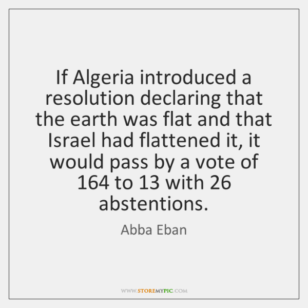 If Algeria introduced a resolution declaring that the earth was flat and ...