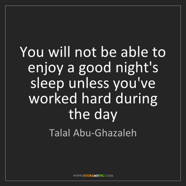 Talal Abu-Ghazaleh: You will not be able to enjoy a good night's sleep unless...