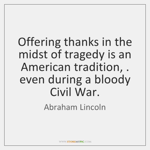 Offering thanks in the midst of tragedy is an American tradition, . even ...