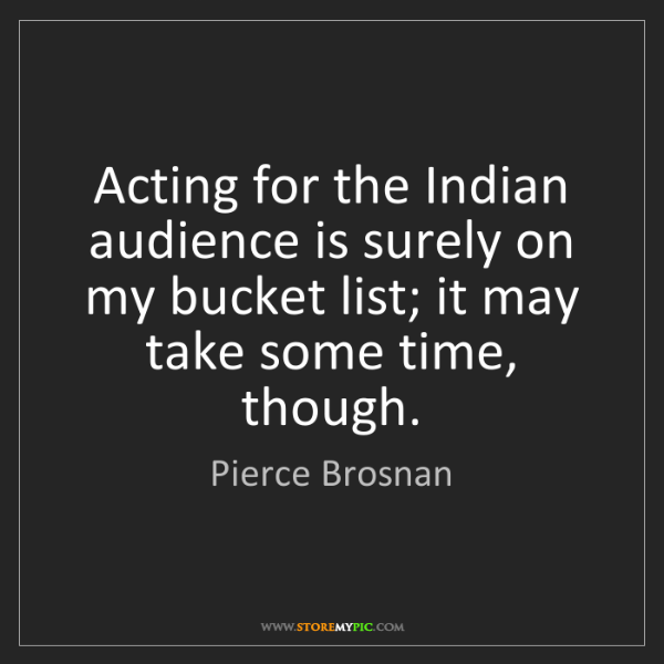 Pierce Brosnan: Acting for the Indian audience is surely on my bucket...