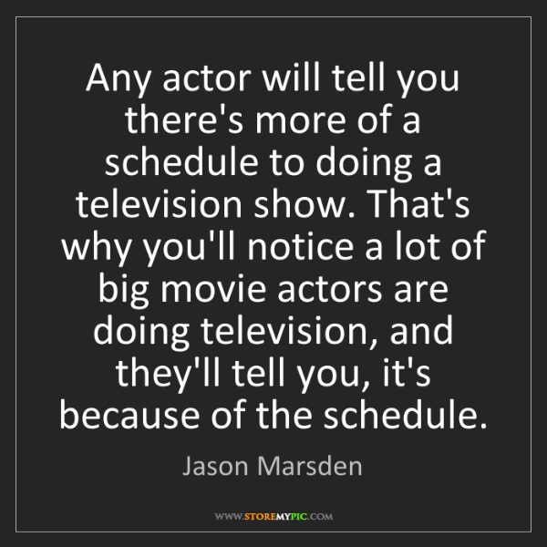 Jason Marsden: Any actor will tell you there's more of a schedule to...