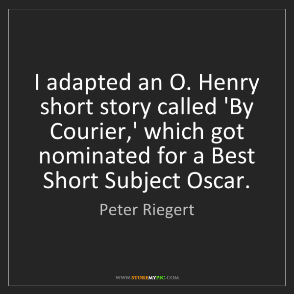 Peter Riegert: I adapted an O. Henry short story called 'By Courier,'...
