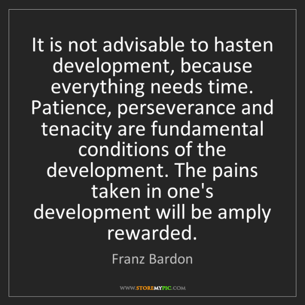 Franz Bardon: It is not advisable to hasten development, because everything...