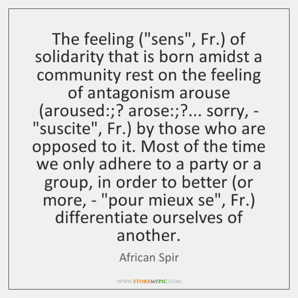 discerning new forms of solidarity that Solidarity definition, union or fellowship arising from common responsibilities and interests, as between members of a group or between classes, peoples, etc: to.