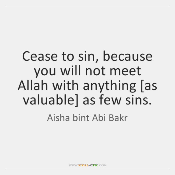 Cease to sin, because you will not meet Allah with anything [as ...