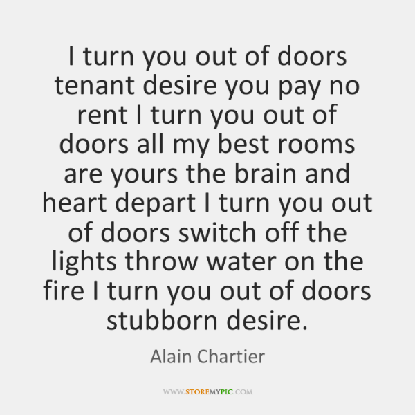 I turn you out of doors tenant desire you pay no rent ...