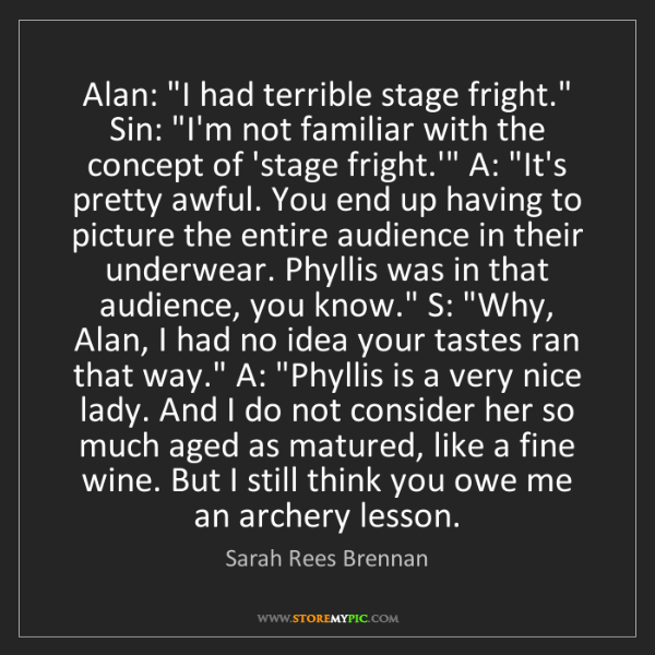 "Sarah Rees Brennan: Alan: ""I had terrible stage fright."" Sin: ""I'm not familiar..."