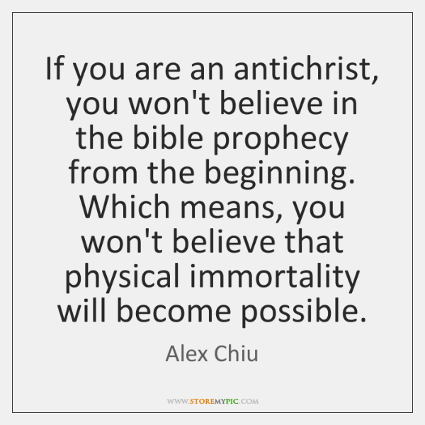 If you are an antichrist, you won't believe in the bible prophecy ...