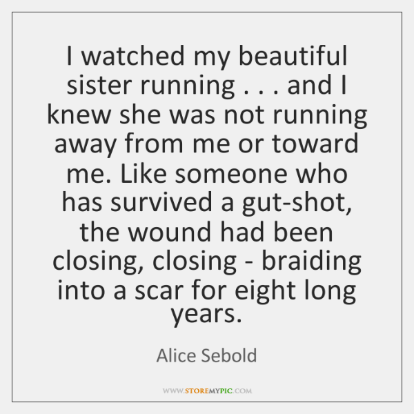 I watched my beautiful sister running . . . and I knew she was not ...