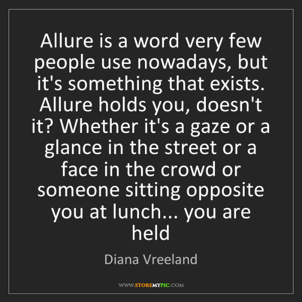 Diana Vreeland: Allure is a word very few people use nowadays, but it's...