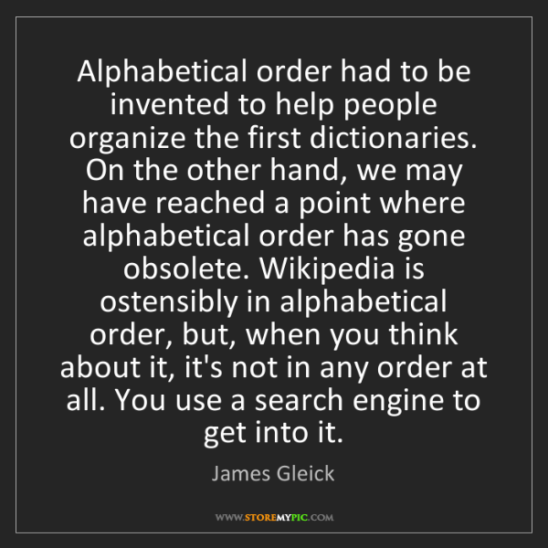 James Gleick: Alphabetical order had to be invented to help people...