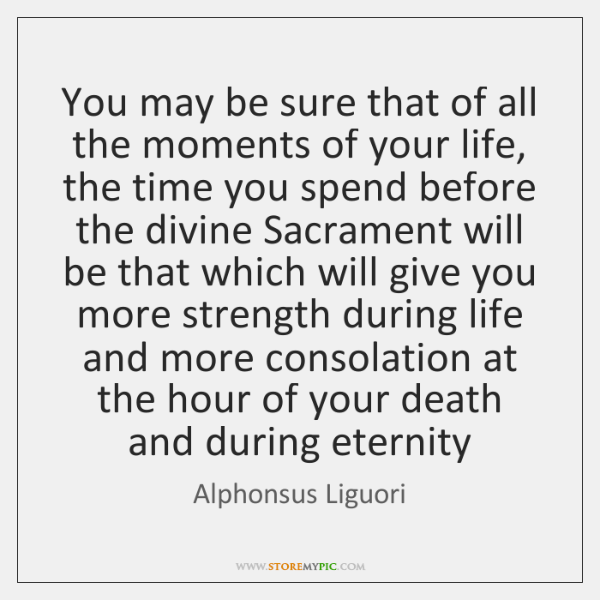 You may be sure that of all the moments of your life, ...