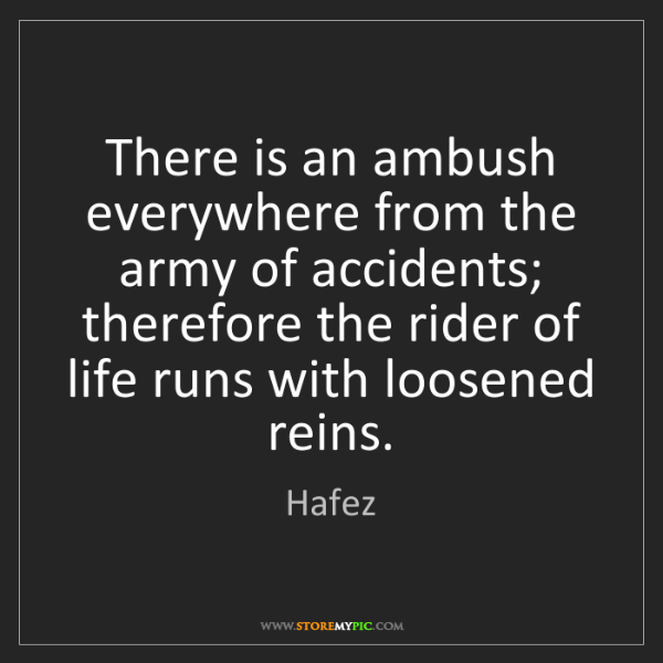 Hafez: There is an ambush everywhere from the army of accidents;...