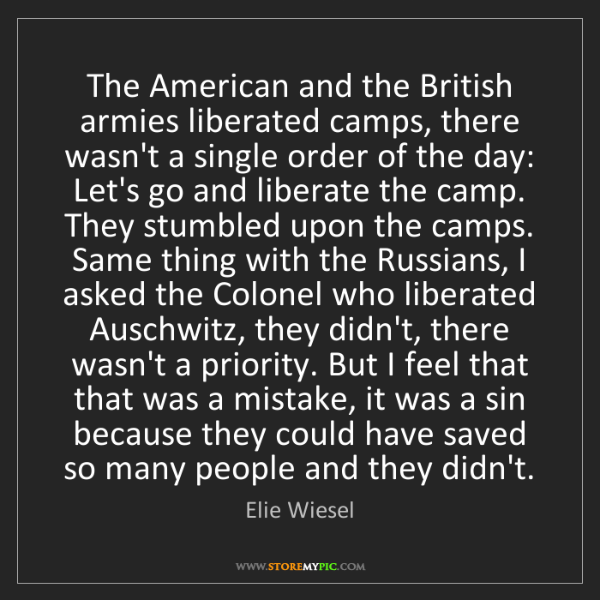 Elie Wiesel: The American and the British armies liberated camps,...