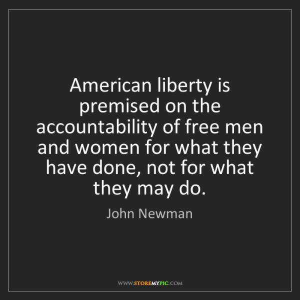 John Newman: American liberty is premised on the accountability of...