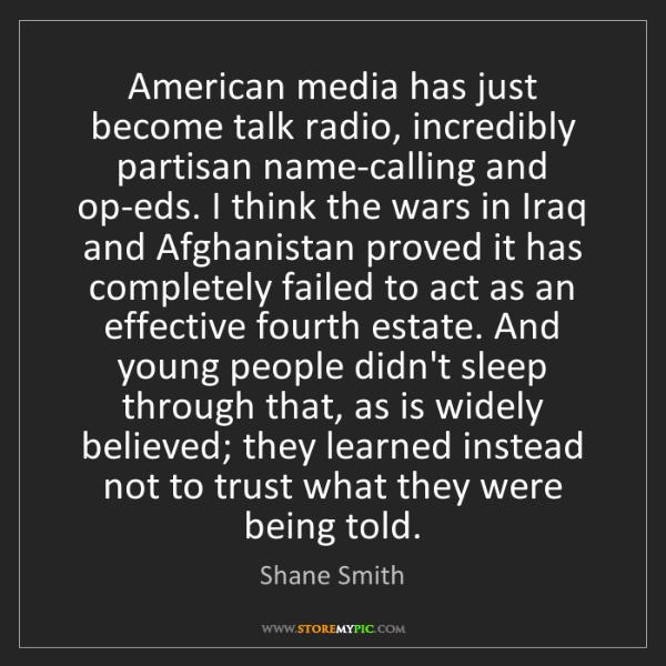 Shane Smith: American media has just become talk radio, incredibly...