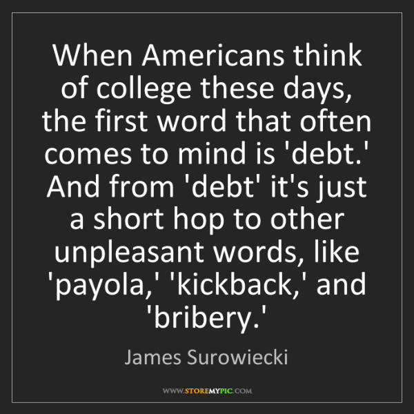 James Surowiecki: When Americans think of college these days, the first...