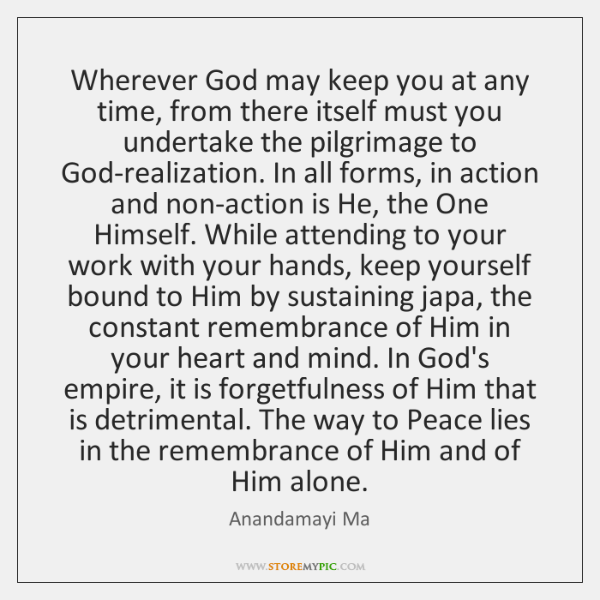 Wherever God may keep you at any time, from there itself must ...
