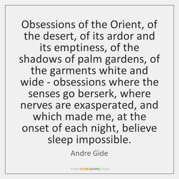 Obsessions of the Orient, of the desert, of its ardor and its ...